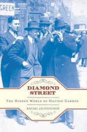 Diamond Street: The Hidden World of Hatton Garden by Rachel Lichtenstein