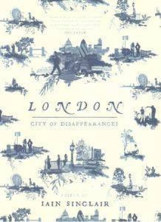 London: City Of Disappearances by Iain Sinclair (Ed.)