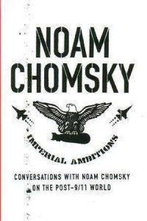 Imperial Ambitions: Conversations With Noam Chomsky On The Post 9/11 World by Noam Chomsky