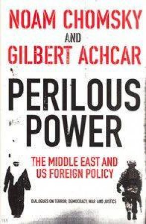 Perilous Power: The Middle East & US Foreign Policy: Dialogues on Terror, Democracy, War and Justice by Noam Chomsky & Gilbert Achcar