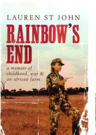 Rainbow's End: A Memoir Of Childhood, War And An African Farm by Lauren St John