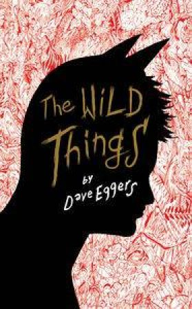 Wild Things by Dave Eggars