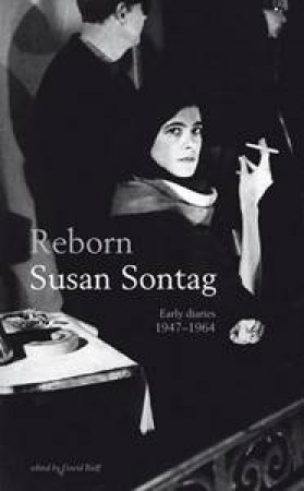 Reborn: Early Diaries, 1947-1964 by Susan Sontag