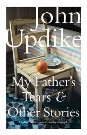 My Father's Tears and Other Stories by John Updike