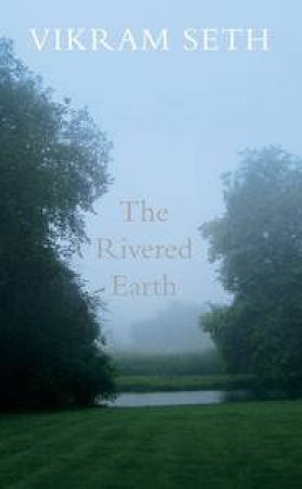 The Rivered Earth by Vikram Seth