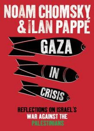 Gaza in Crisis: Reflections on Israel's War Against the Palestinians by Noam & Pappe Ilan Chomsky
