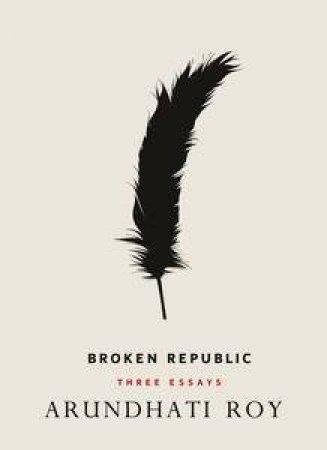 Broken Republic: Three Essays by Roy Arundhati