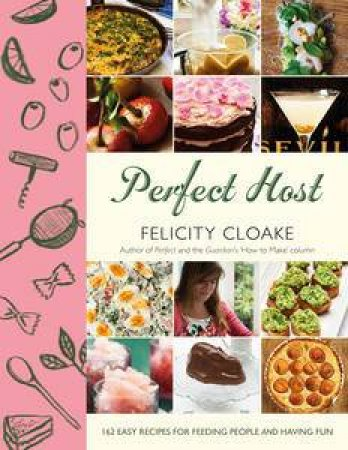 Perfect Host: 155 easy recipes for feeding people and having fun by Felicity Cloake