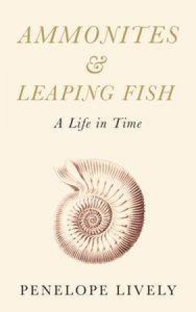 Ammonites and Leaping Fish: A Life in Time by Penelope Lively