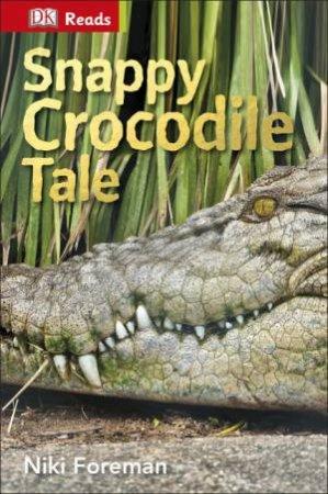 DK Reads: Reading Alone: Snappy Crocodile Tale by Niki Foreman