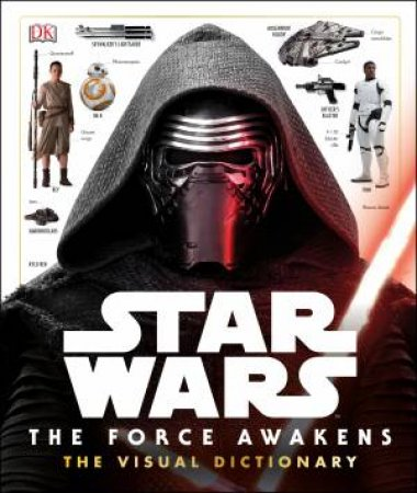 Star Wars: The Force Awakens: Visual Dictionary by Various