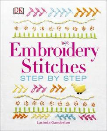 Embroidery Stitches: Step By Step by Lucinda Ganderton