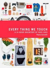 Every Thing We Touch: A 24-Hour Inventory of Our Lives by Paula Zucotti