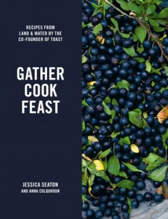 Gather, Cook, Feast: Recipes From Land And Water