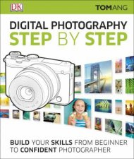 Digital Photography Step By Step by Tom Ang