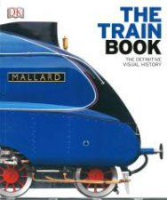 The Train Book The Definitive Visual History by Various
