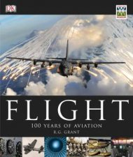 Flight: 100 Years Of Aviation by R G Grant