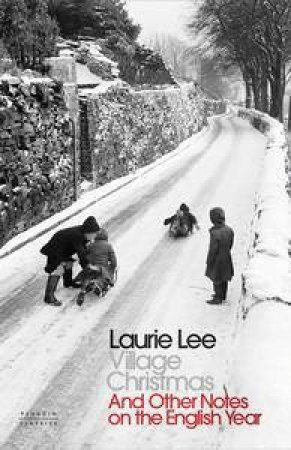Village Christmas: And Other Notes on the English Year by Laurie Lee