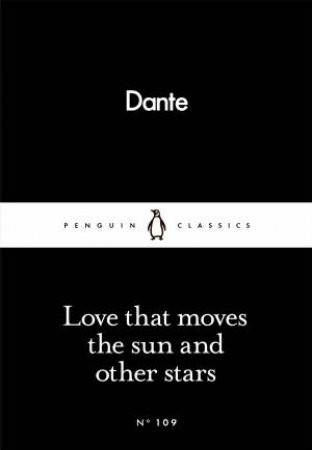 Penguin Little Black Classics: Love That Moves The Sun And Other Stars by Dante