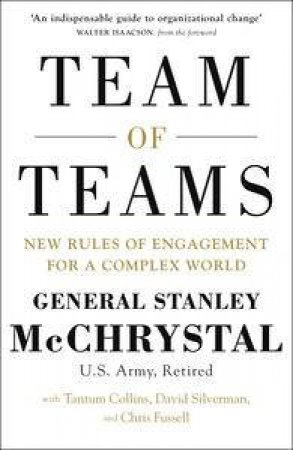 Team of Teams: New Rules of Engagement for a Complex World by Stanley McChrystal
