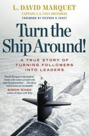 Turn The Ship Around! A True Story of Building Leaders by Breaking the Rules by L. David Marquet