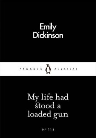 Penguin Little Black Classics: My Life Had Stood A Loaded Gun by Emily Dickinson