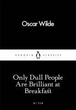 Penguin Little Black Classics Only Dull People Are Brilliant At Breakfast