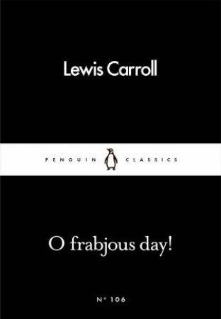 Penguin Little Black Classics: O Frabjous Day!