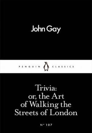 Penguin Little Black Classics: Trivia Or The Art Of Walking The Streets Of London by John Gay