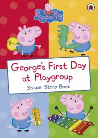 George's First Day At Playgroup: Sticker Story Book