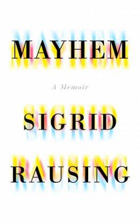 Mayhem : A Memoir by Sigrid Rausing