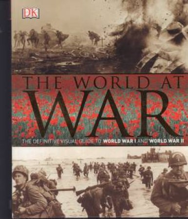 The World At War: The Definitive Visual Guide To World War I And World War II by Various