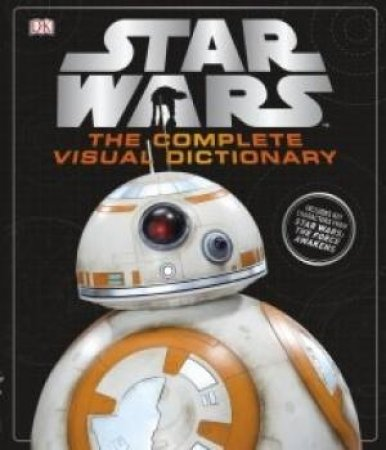 Star Wars: The Complete Visual Dictionary by Various