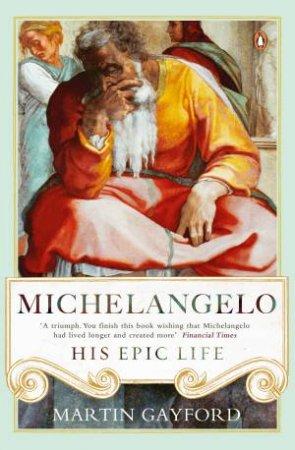 Michelangelo: An Epic Life by Martin Gayford