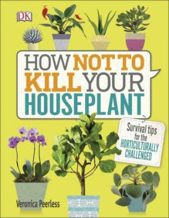 How Not To Kill Your House Plant by DK