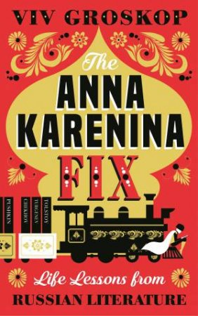 The Anna Karenina Fix: Life Lessons From Russian Literature by Viv Groskop