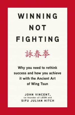 Winning Not Fighting by John Vincent & Sifu Julian Hitch