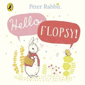 Peter Rabbit: Hello Flopsy! by Beatrix Potter