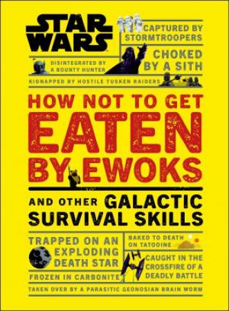 Star Wars: How Not To Get Eaten By Ewoks And Other Galactic Survival Skills by Various