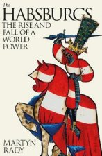 The Habsburgs The Rise And Fall Of A World Power