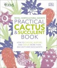 RHS Practical Cactus and Succulent Book How to Choose Nurture and Display More Than 200 Cacti and Succulents