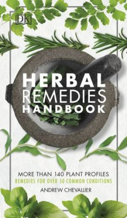 Herbal Remedies Handbook: More Than 140 Plant Profiles; Remedies For Over 50 Common Conditions by Andrew Chevallier