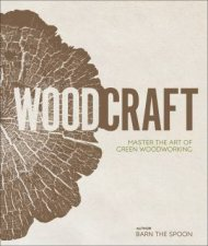 Wood Craft Master The Art Of Green Woodworking