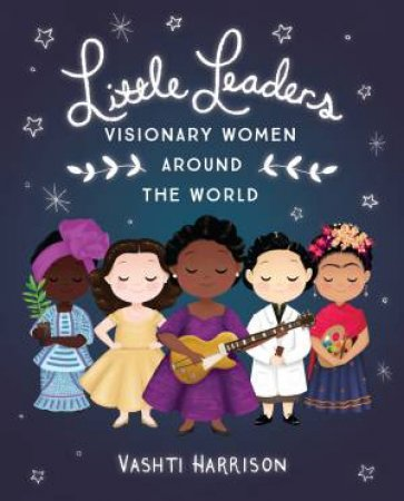 Little Leaders: Visionary Women Around The World by Harrison Vashti