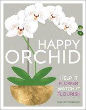 Happy Orchid Help It Flower Watch It Flourish