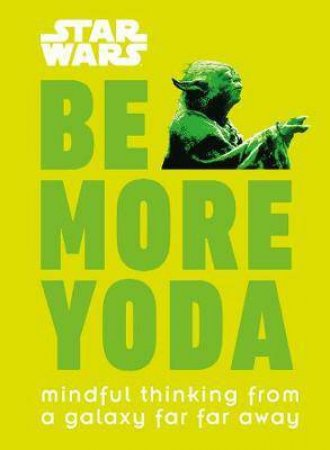 Star Wars: Be More Yoda by Various