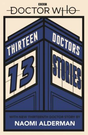 Doctor Who: 13 Doctors 13 Stories by Naomi Alderman