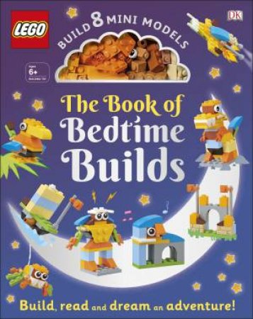 The Lego Book Of Bedtime Builds: With Bricks To Build 8 Mini Models by Various