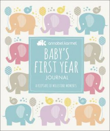 Annabel Karmel: Baby's First-Year Journal: A Keepsake of Milestone Moments