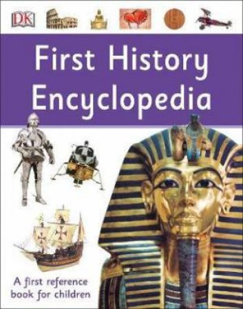 First History Encyclopedia: A First Reference Book For Children by Various